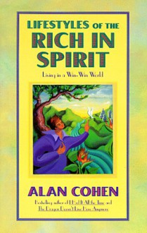 Lifestyles of the Rich in Spirit: Living in a Win-Win World - Alan Cohen
