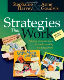 Strategies That Work: Teaching Comprehension for Understanding and Engagement - Stephanie Harvey, Anne Goudvis