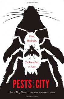 Pests in the City: Flies, Bedbugs, Cockroaches, and Rats - Dawn Day Biehler, William Cronon