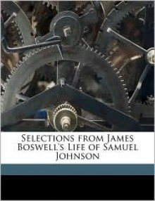 Selections from James Boswell's Life of Samuel Johnson - James Boswell,R.W. Chapman