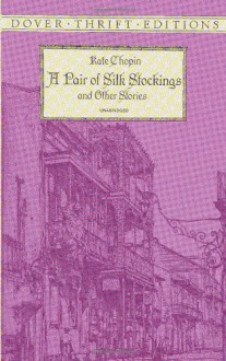 A Pair of Silk Stockings and Other Short Stories - Kate Chopin