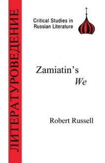 Zamiatin's We (Critical Studies in Russian Literature) - Robert Russell, Yevgeny Zamyatin