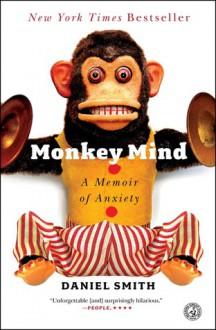Monkey Mind: A Memoir of Anxiety - Daniel B. Smith