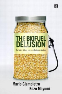 The Biofuel Delusion: The Fallacy of Large-Scale Agro-Biofuel Production - Mario Giampietro