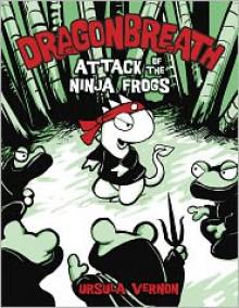 Attack of the Ninja Frogs (Dragonbreath Series #2) - Ursula Vernon