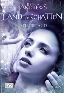 Land der Schatten: Spiegeljagd (The Edge #2) - Ilona Andrews, Ralf Schmitz