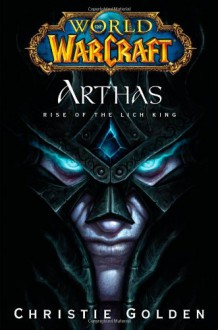 Arthas: Rise of the Lich King - Christie Golden