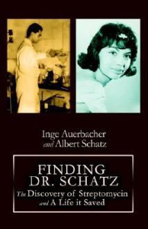 Finding Dr. Schatz: The Discovery of Streptomycin and a Life It Saved - Inge Auerbacher