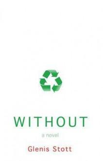 Without. by Glenis Stott - Stott