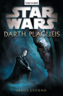 Star Wars Darth Plagueis - James Luceno