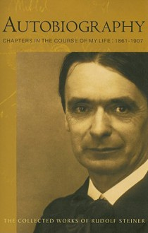 Autobiography: Chapters in the Course of My Life: 1861-1907 - Rudolf Steiner