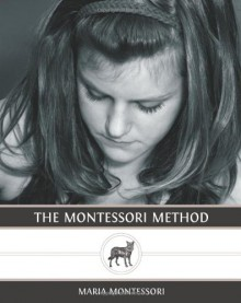 The Montessori Method - Maria Montessori