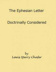 The Ephesian Letter Doctrinally Considered - Lewis Sperry Chafer