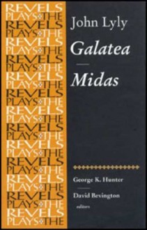 Galatea and Midas: John Lyly - David M. Bevington, George K. Hunter