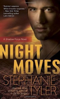 Night Moves: A Shadow Force Novel (Shadow Force Novels) - Stephanie Tyler