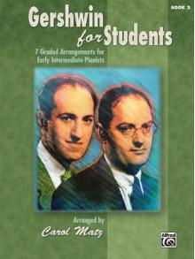 Gershwin for Students, Book 2: 7 Graded Arrangements for Early Intermediate Pianists - Carol Matz