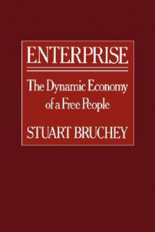 Enterprise: The Dynamic Economy of a Free People - Stuart Bruchey