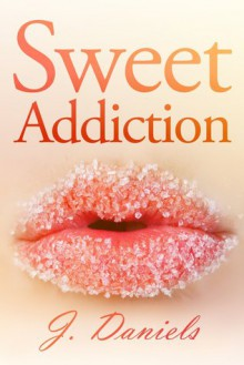 Sweet Addiction - Jessica Daniels, J. Daniels