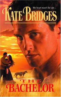 The Bachelor (Reid Brothers' Trilogy, #2) - Kate Bridges