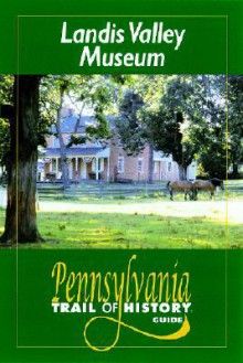 Landis Valley Museum: Pennsylvania Trail of History Guide - Elizabeth Johnson