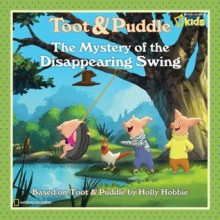Toot and Puddle: The Mystery of the Disappearing Swing - Laura Marsh, National Geographic Society, Holly Hobbie