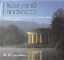 History and Landscape: The Guide to Natinal Trust Properties in England - Lydia Greeves, Charles, Prince of Wales