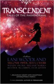 Transcendent: Tales of the Paranormal - Lani Woodland, Melonie Piper, Rita Webb, Wendy Swore, Melanie Marks, Heather McCubbin, Evan Joseph