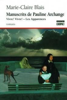 Les Manuscrits de Pauline Archange - Vivre ! Vivre ! - Les Apparences - Marie-Claire Blais