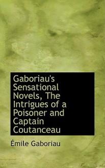Gaboriau's Sensational Novels, the Intrigues of a Poisoner and Captain Coutanceau - Émile Gaboriau