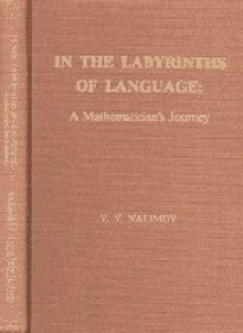 In the Labyrinths of Language: A Mathematician's Journey - Vasilii Vasilevich Nalimov