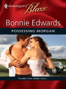 Possessing Morgan (Harlequin Blaze, #529) - Bonnie Edwards