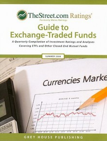 TheStreet.com Ratings' Guide to Exchange-Traded Funds: A Quarterly Compilation of Investment Ratings and Analyses Covering ETFS and Other Closed-End Mutual Funds - Grey House Publishing