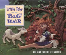 Little Toby & Big Hair (paperback) - Kim Fernandes, Eugenie Fernandes