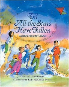 Til All the Stars Have Fallen: Canadian Poems for Children - David W. Booth, Kady MacDonald Denton