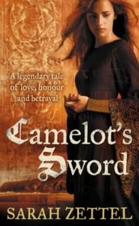 Camelot's Sword - Sarah Zettel