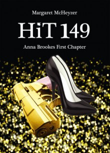 Hit 149 - Anna Brookes First Chapter - Margaret McHeyzer