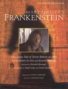 Mary Shelley's Frankenstein: A Classic Tale of Terror Reborn on Film - Kenneth Branagh, Frank Darabont, Steph Lady