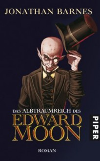Das Albtraumreich des Edward Moon: Roman - Jonathan Barnes