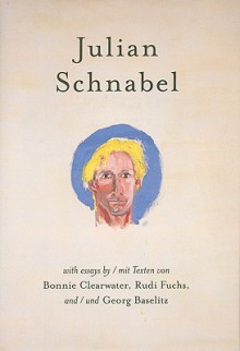 Julian Schnabel: Versions of Chuck & Other Works - Julian Schnabel, Bonnie Clearwater, Rudi Fuchs