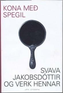 Kona með spegil: Svava Jakobsdóttir og verk hennar - Ármann Jakobsson