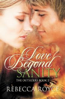 Love Beyond Sanity (The Outsiders #2) - Rebecca Royce