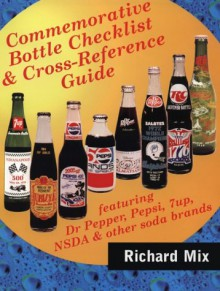 Commemorative Bottle Checklist And Cross Reference Guide Featuring Dr Pepper,Rc Cola, 7up, Nsda And Other Soda Brands - Richard Mix