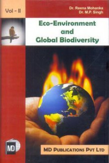 Eco-Environment and Global Biodiversity, V.1-2 - Reena Mohanka, M.P. Singh