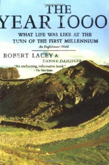 The Year 1000: What Life Was Like at the Turn of the First Millennium, An Englishman's World - Robert Lacey,Danny Danziger