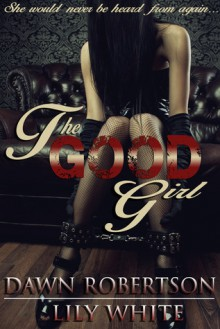 The Good Girl - Dawn Robertson, Lily White