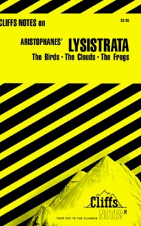 Aristophanes' Lysistrata: The Birds, The Clouds, The Frogs (Cliffs Notes) - W. John Campbell, CliffsNotes, Aristophanes