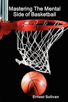 Mastering The Mental Side Of Basketball - Ernest Solivan
