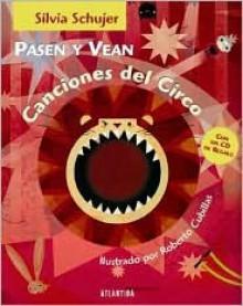 Pasen y Vean Canciones del Circo - Con CD - Roberto Cubillas, Silvia Schujer