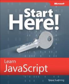 Start Here! Learn JavaScript - Steve Suehring