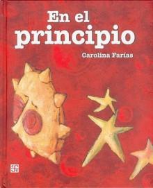 En el principio (A La Orilla Del Viento/at the Edge of the Wind) (Spanish Edition) - Farias, Carolina